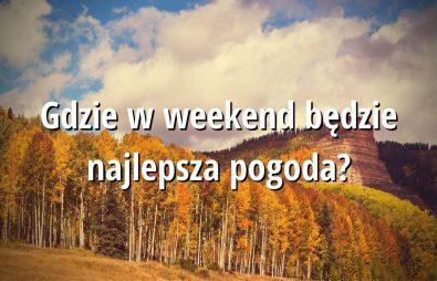 Gdzie w weekend będzie najlepsza pogoda