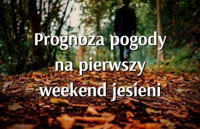 Jaki będzie pierwszy weekend jesieni
